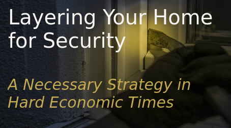 Layering Your Home for Security – A Necessary Strategy in Hard Economic Times