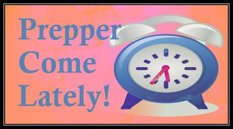 Prepper-Come-Lately – Not Happy About Prepping?
