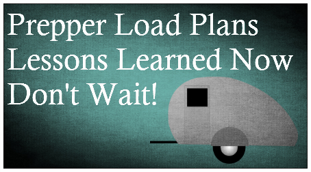 Prepper Load Plans – Lessons Learned Now – Don't Wait!