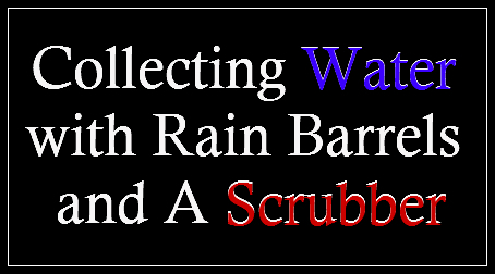 Collecting Water with Rain Barrels and A Scrubber