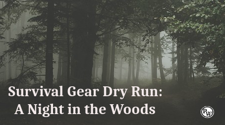Survival Gear Dry Run: A Night in the Woods