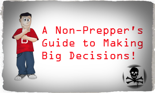 A Non-Prepper's Guide to Making Big Decisions!