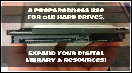 A Preparedness Use for Old Hard Drives.  Expand Your Digital Library & Resources!