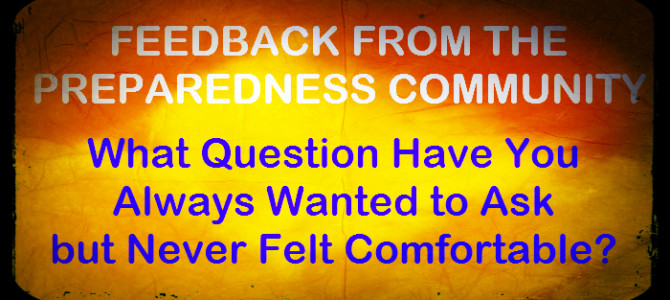 What Question Have You Always Wanted to Ask but Never Felt Comfortable? Feedback from the PREPAREDNESS COMMUNITY!