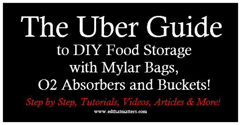 The UBER Guide to DIY Food Storage with Mylar Bags, O2 Absorbers and Buckets!