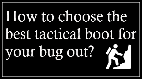 How to choose the best tactical boot for your bug out?
