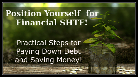 Position Yourself for Financial SHTF – Practical Steps for Paying Down Debt and Saving Money!