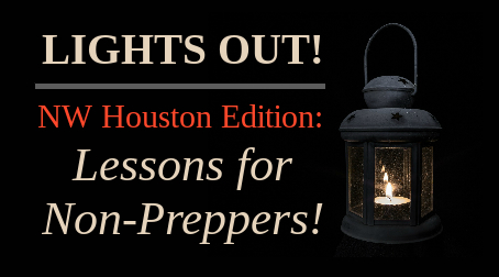 Lights Out! NW Houston Edition: Lessons for Non-Preppers!