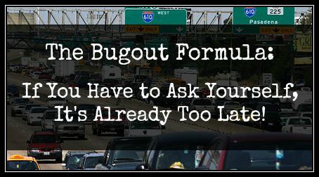 The Bugout Formula – If You Have to Ask Yourself, It's Already Too Late!
