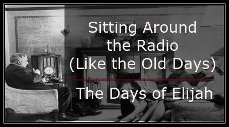 Sitting Around the Radio (Like the Old Days) & The Days of Elijah