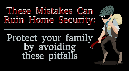 These Mistakes Can Ruin Home Security: Protect your family by avoiding these pitfalls