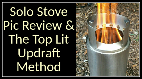 Solo Stove Pic Review & The Top Lit Updraft Method