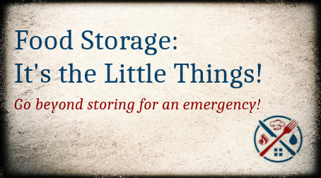 Food Storage: It's the Little Things!!!