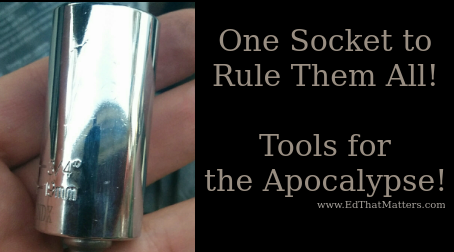 One Socket to Rule Them All!  Tools for the Apocalypse!