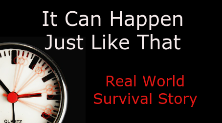 It Can Happen Just Like That – Real World Survival Story