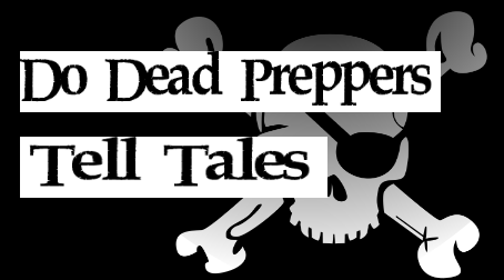 Do Dead Preppers Tell Tales?
