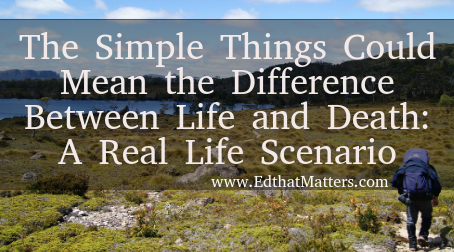 The Simple Things Could Mean the Difference Between Life and Death: A Real Life Scenario