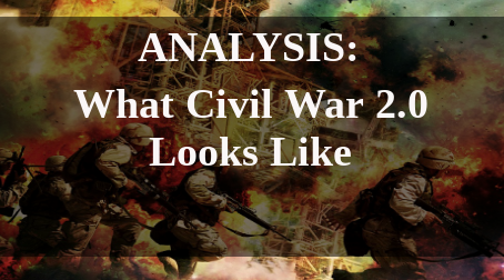 Analysis: What Civil War 2.0 Looks Like
