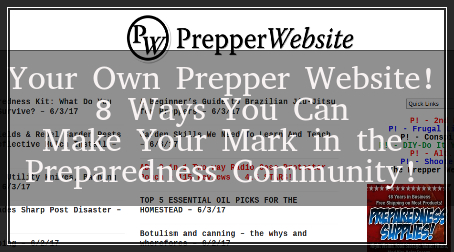 Your Own Prepper Website! 8 Ways You Can Make Your Mark in the Preparedness Community!