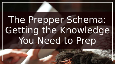 The Prepper Schema: Getting the Knowledge You Need to Prep
