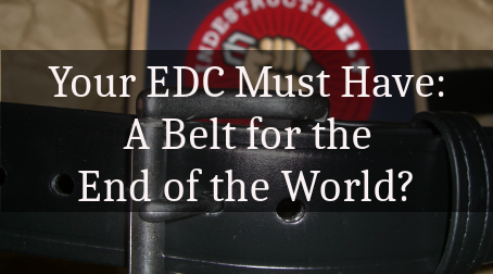 Your EDC Must Have – A Belt for the End of the World?