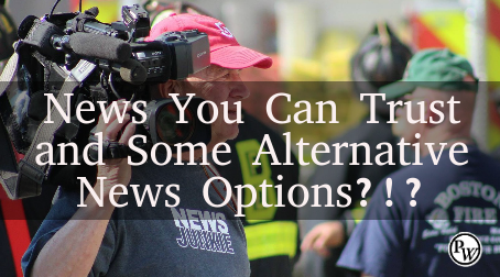 News You Can Trust and Some Alternative News Options?!?