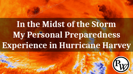 In the Midst of the Storm – My Personal Preparedness Experience in Hurricane Harvey