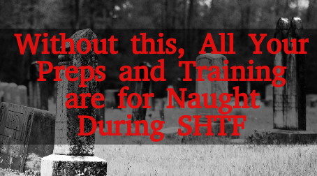 Without this, All Your Preps and Training are for Naught During SHTF