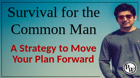 Survival for the Common Man – A Strategy to Move Your Plan Forward