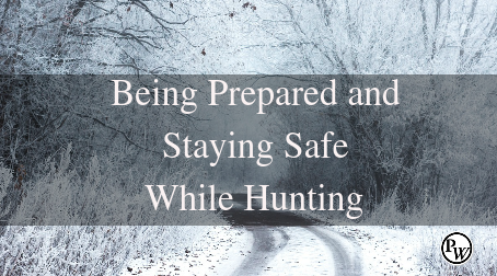 Being Prepared and Staying Safe While Hunting – Your Hunting Trip Survival Checklist