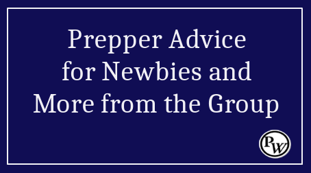Prepper Advice for Newbies and More from the Group