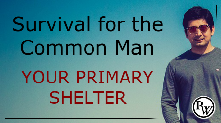 Survival for the Common Man – Your Primary Shelter