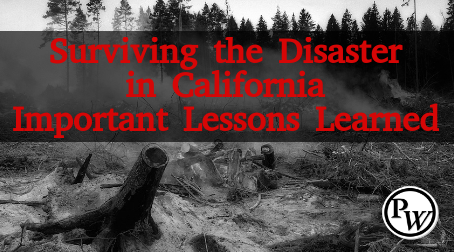 Surviving the Disaster in California – Important Lessons Learned