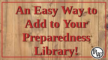 An Easy Way to Add to Your Preparedness Library!