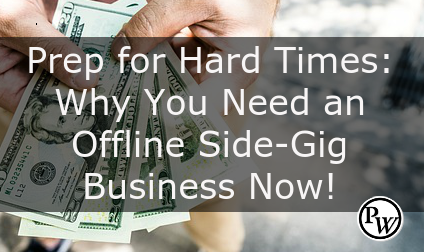 Prep for Hard Times: Why You Need an Offline Side-Gig Business Now!
